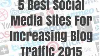 5 Best Social Media Sites For Increasing Blog Traffic 2015