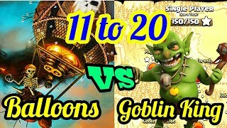 CLASH OF CLANS - Goblin king vs balloons [Stage 11 to 20] SINGLE PLAYER BATTLE