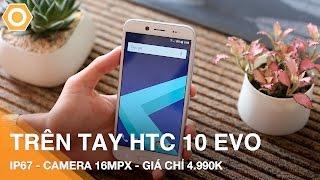 Trên tay HTC 10 Evo: USB Type-C, IP67, Camera 16Mpx chỉ 4.990K