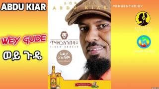 Abdu Kiar - Wey Gude (ወይ ጉዴ) - New Ethiopian Music 2015 (Official Audio)