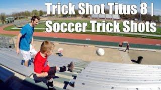 Trick Shot Titus 8   Soccer Trick Shots (ft. Titus chooses Curry vs Messi)