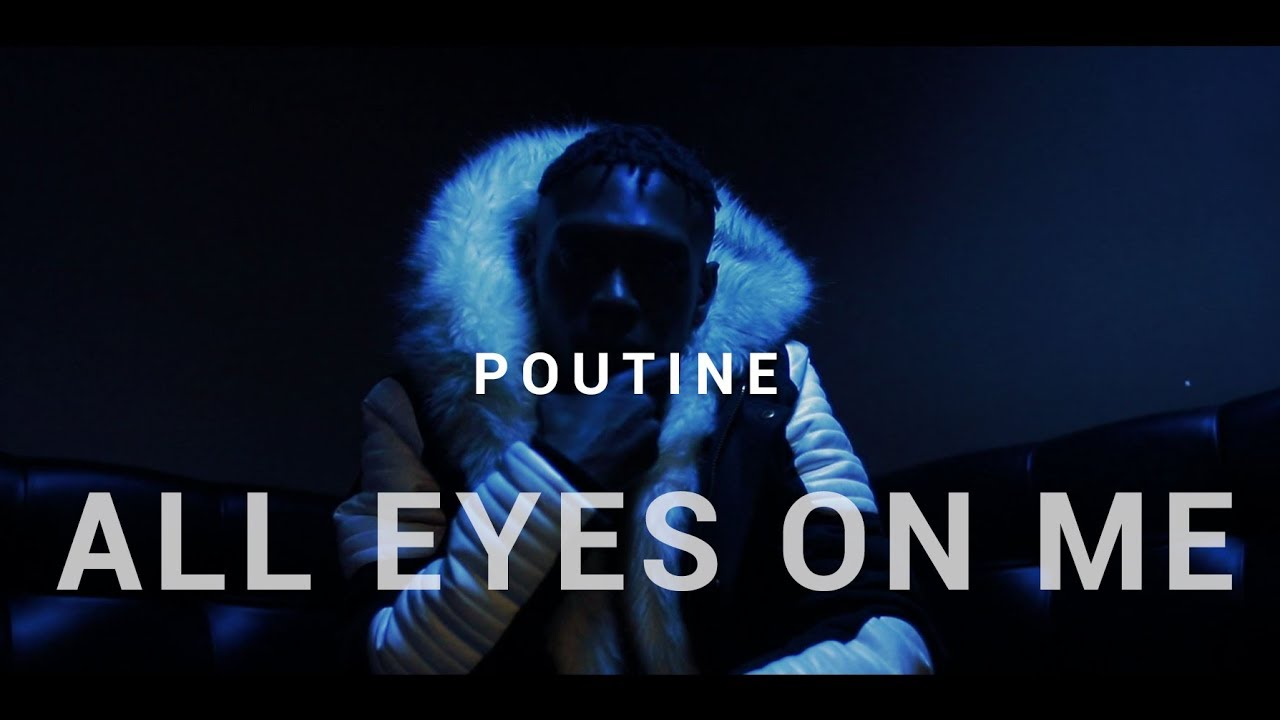 Poutine - All Eyes On Me (Video Official)