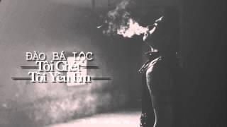 [MV HD] Tôi Ghét Tôi Yêu Em - Đào Bá Lộc [Kara]