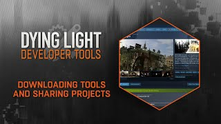 Dying Light Developer Tools Tutorial - Downloading Tools and Sharing Projects