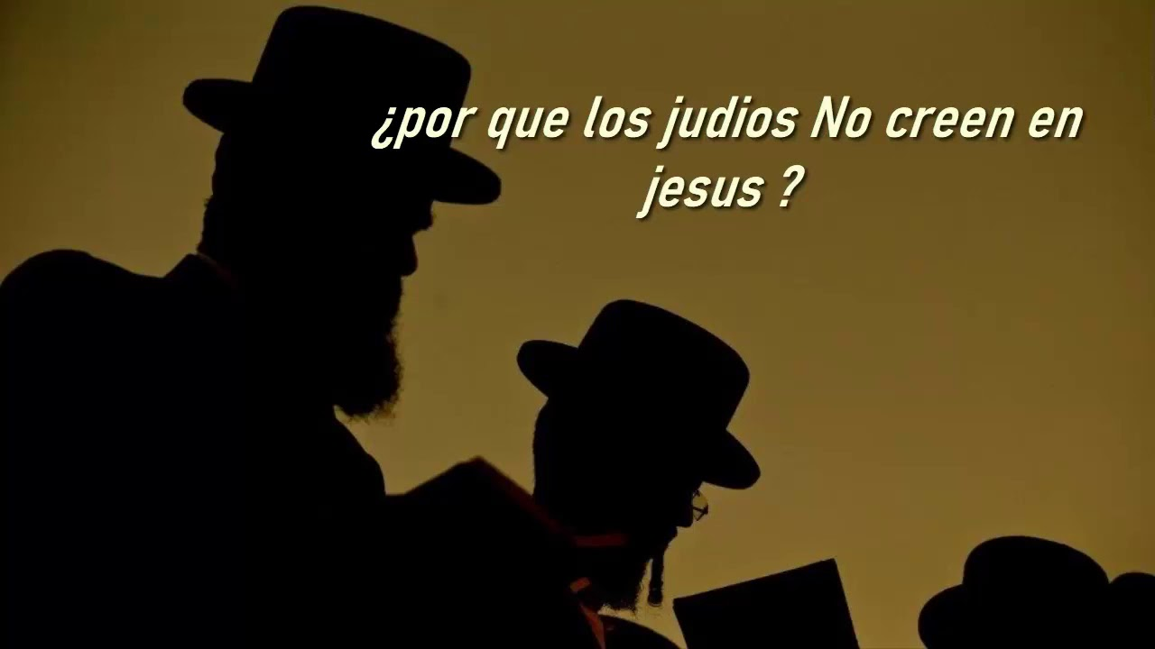 Por Qué Los Judios No Creen En Jesús Youtube