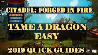Citadel: Forged With Fire 2019 - How To Tame A Dragon (Easiest Method)