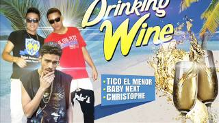 Drinking Wine - Tico El Menor y Baby Next ft Christophe(Kcs Production, Big Z the Producer)