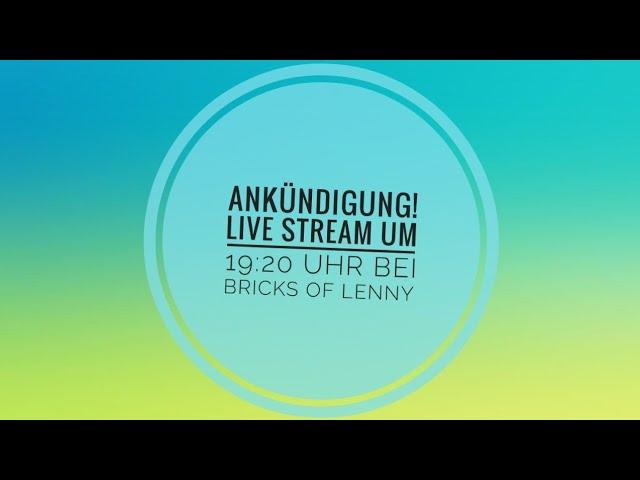 Ankündigung! Heute 19:20 Uhr Livestream bei Bricks of Lenny