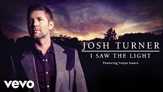 Josh Turner - I Saw The Light (Audio) ft. Sonya Isaacs