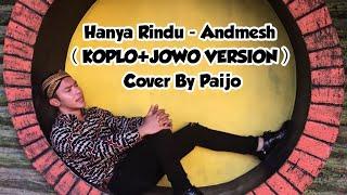 Download Hanya Rindu - Andmesh ( KOPLO+JOWO VERSION )  Cover By Mas Paijo