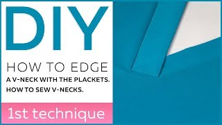 DIY: How to edge a V-neck with the plackets. How to sew V-necks. The 1st technique.