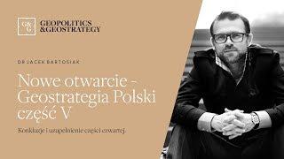 Jacek Bartosiak i Nowe otwarcie - Geostrategia Polski część 5