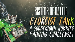 Rescuing a Sisters of Battle EXORCIST Tank - A Goobertown Hobbies Painting Challenge!