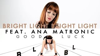 Bright Light Bright Light & Ana Matronic - Good Luck (Remix) - Official Video