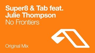 Super8 & Tab feat. Julie Thompson - No Frontiers (Original Mix)