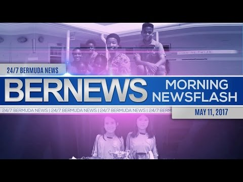 Bernews Morning Newsflash For Thursday, May 11, 2017