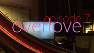 overlove: Episode 7