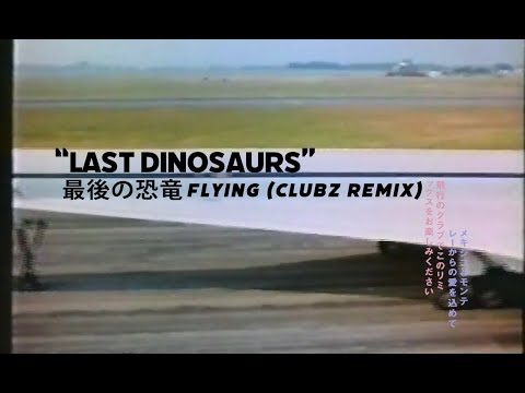 LAST DINOSAURS - FLYING (CLUBZ REMIX)