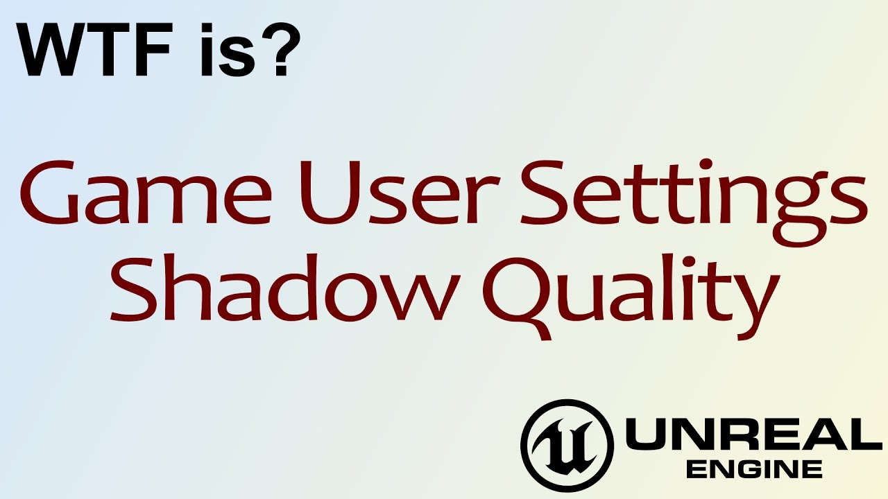 WTF Is? Shadow Quality in Unreal Engine 4 ( UE4 )
