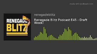 Renegade Blitz Podcast E45 - Draft Week!