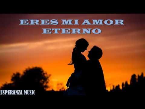 Amor Eterno Esperanza Music 1 Videos De Amor Para Dedicar Youtube