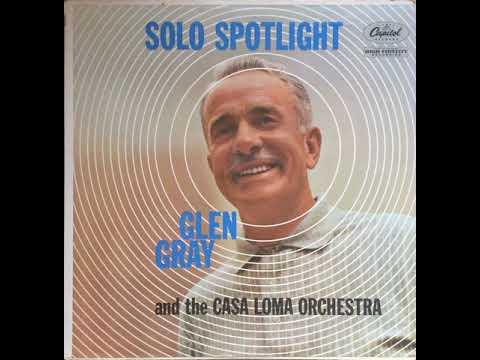 Solo Spotlight (full album) - Glen Gray And The Casa Loma Orchestra [1960 Jazz]