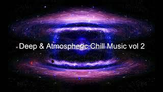 Deep & Atmospheric Chill Music vol 2
