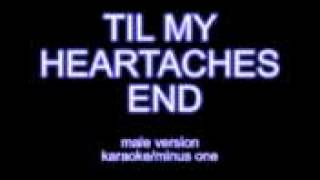 Til My Heartaches End minus one karaoke