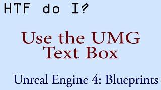 HTF do I? Use the Text Box Widget in UMG