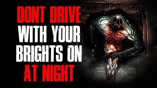 """""""Don't Drive With Your Brights On At Night"""" Creepypasta"""