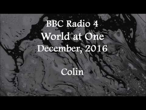 (2016/12/xx) BBC Radio 4, World at One, Colin