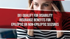 Do I Qualify For Disability Insurance Benefits For Epileptic or Non-Epileptic Seizures?