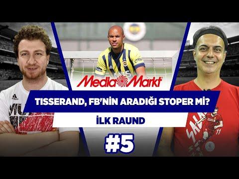 Tisserand, Fenerbahçe'nin aradığı stoper mi? | Ali Ece & Uğur Karakullukçu | İlk Raund #5