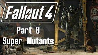 Fallout 4 - Part 8 - Super Mutants