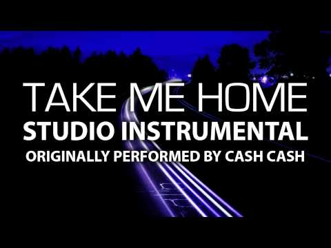 Take Me Home (Cover Instrumental) [In the Style of Cash Cash feat. Bebe Rexha]