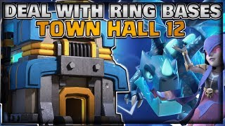 How to Deal With Ring Bases At TH12 | BEST Attack Strategies | Clash of Clans