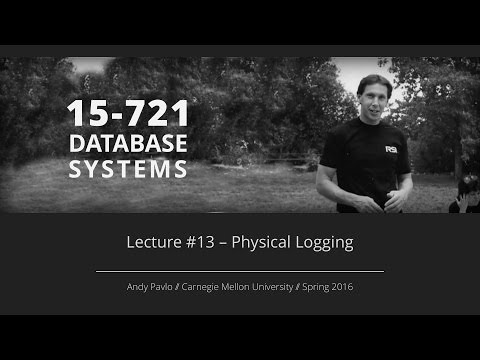 Lecture #13 - Logging & Recovery (Physical Logging) [CMU Database Systems Spring 2016]