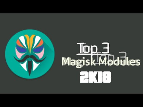 Top - 3 Magisk Modules in 2018 ( in my opinion ) [ Works on