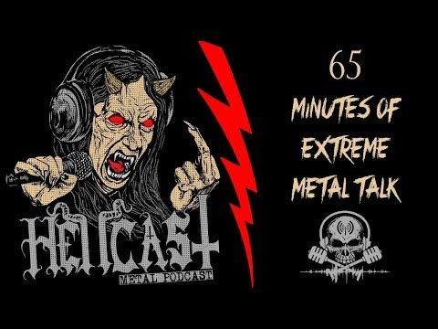 65 Minutes Of Extreme Metal Talk [Podcast] HELLCAST Episode #77