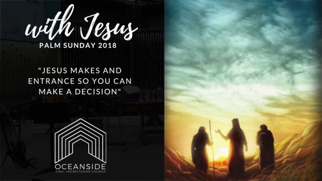 Jesus makes an entrance so you can make a decision  Palm Sunday 2018
