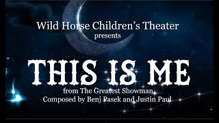 Wild Horse Children's Theater presents, This is Me from The Greatest Showman