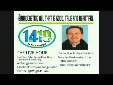 Live Hour Archangel Radio 1410AM with Fr. Sean Davidson and Missy Schmidt about Perpetual Adoration