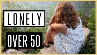 Loneliness And Isolation Over 50 Is More Common Than You Think!