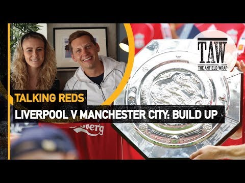 rpool v Manchester City: Community Shield Buildup  Talking Reds