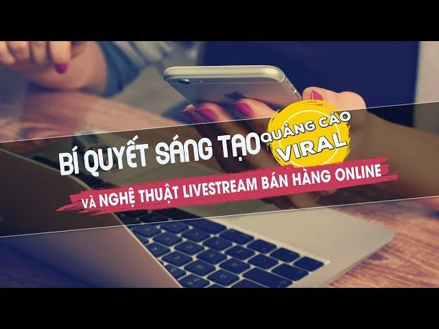 Bí quyết sáng tạo quảng cáo viral và livestream bán hàng online