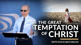 """""""The Great Temptation Of Christ"""" with Pastor Doug Batchelor"""