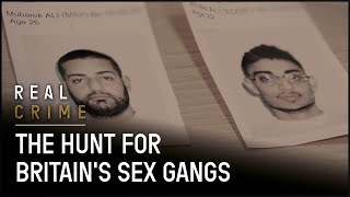The Hunt for Britain's Sex Gangs   Real Crime
