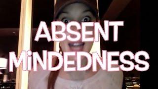 """Absent-Mindedness"" Never Felt So Good!"