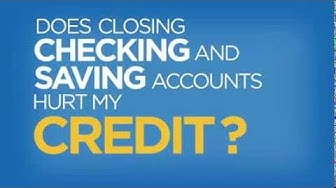 Does Closing Checking and Savings Accounts Hurt My Credit? - Credit in 60 Seconds