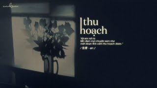 [Vietsub] Thu Hoạch (收穫) - En